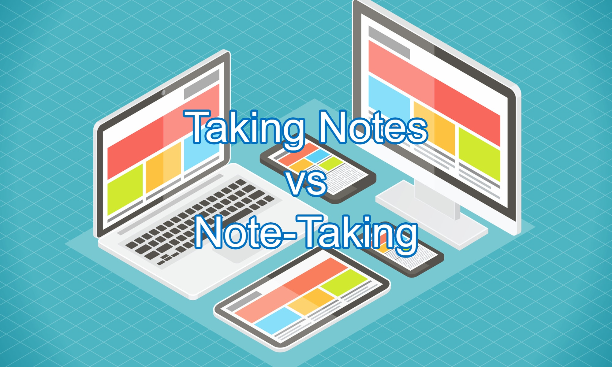 Devices - Taking Notes vs Note-Taking